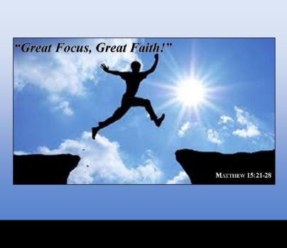 Great Focus, Great Faith!